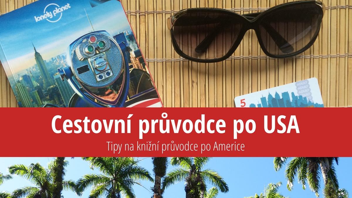 Nejlepší turistický průvodce po USA: Lonely Planet, Rough Guide nebo Marco Polo?